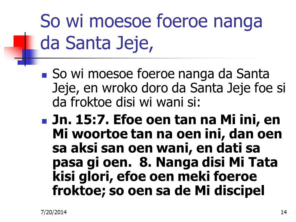 7/20/201414 So wi moesoe foeroe nanga da Santa Jeje, So wi moesoe foeroe nanga da Santa Jeje, en wroko doro da Santa Jeje foe si da froktoe disi wi wa