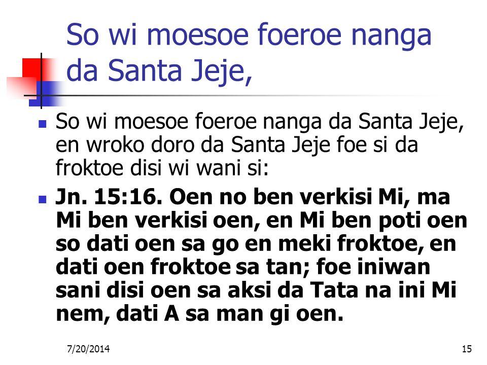 7/20/201415 So wi moesoe foeroe nanga da Santa Jeje, So wi moesoe foeroe nanga da Santa Jeje, en wroko doro da Santa Jeje foe si da froktoe disi wi wa