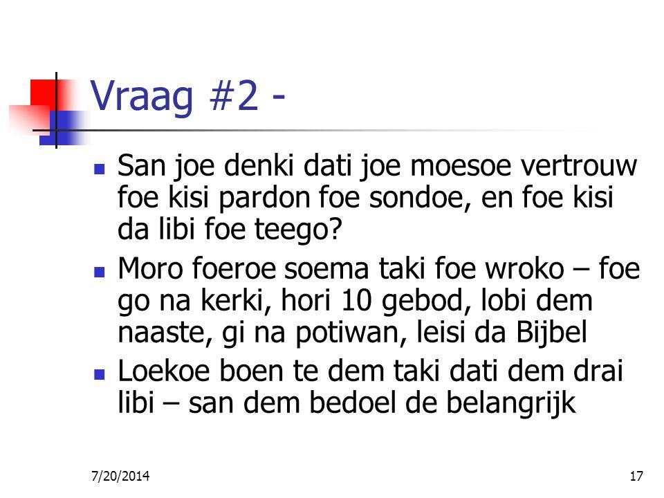 7/20/201417 Vraag #2 - San joe denki dati joe moesoe vertrouw foe kisi pardon foe sondoe, en foe kisi da libi foe teego? Moro foeroe soema taki foe wr