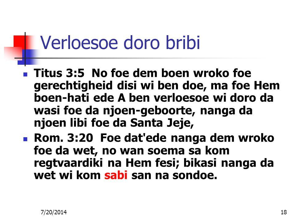 7/20/201418 Verloesoe doro bribi Titus 3:5 No foe dem boen wroko foe gerechtigheid disi wi ben doe, ma foe Hem boen-hati ede A ben verloesoe wi doro d