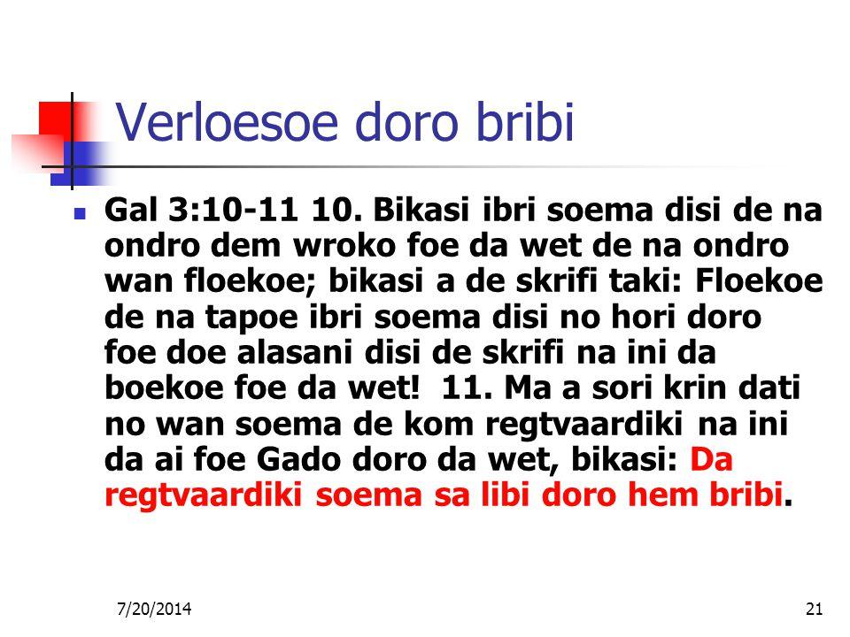 7/20/201421 Verloesoe doro bribi Gal 3:10-11 10. Bikasi ibri soema disi de na ondro dem wroko foe da wet de na ondro wan floekoe; bikasi a de skrifi t