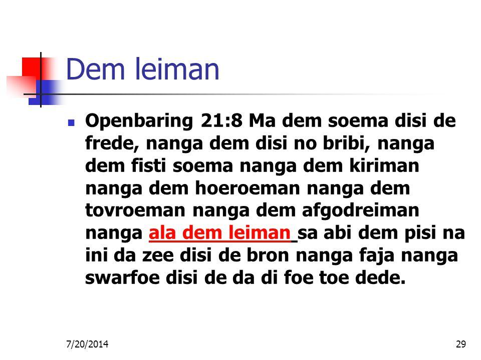 7/20/201429 Dem leiman Openbaring 21:8 Ma dem soema disi de frede, nanga dem disi no bribi, nanga dem fisti soema nanga dem kiriman nanga dem hoeroema