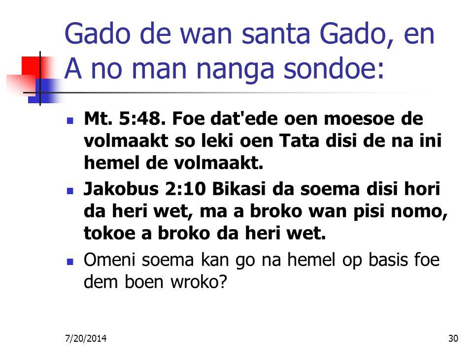 7/20/201430 Gado de wan santa Gado, en A no man nanga sondoe: Mt. 5:48. Foe dat'ede oen moesoe de volmaakt so leki oen Tata disi de na ini hemel de vo