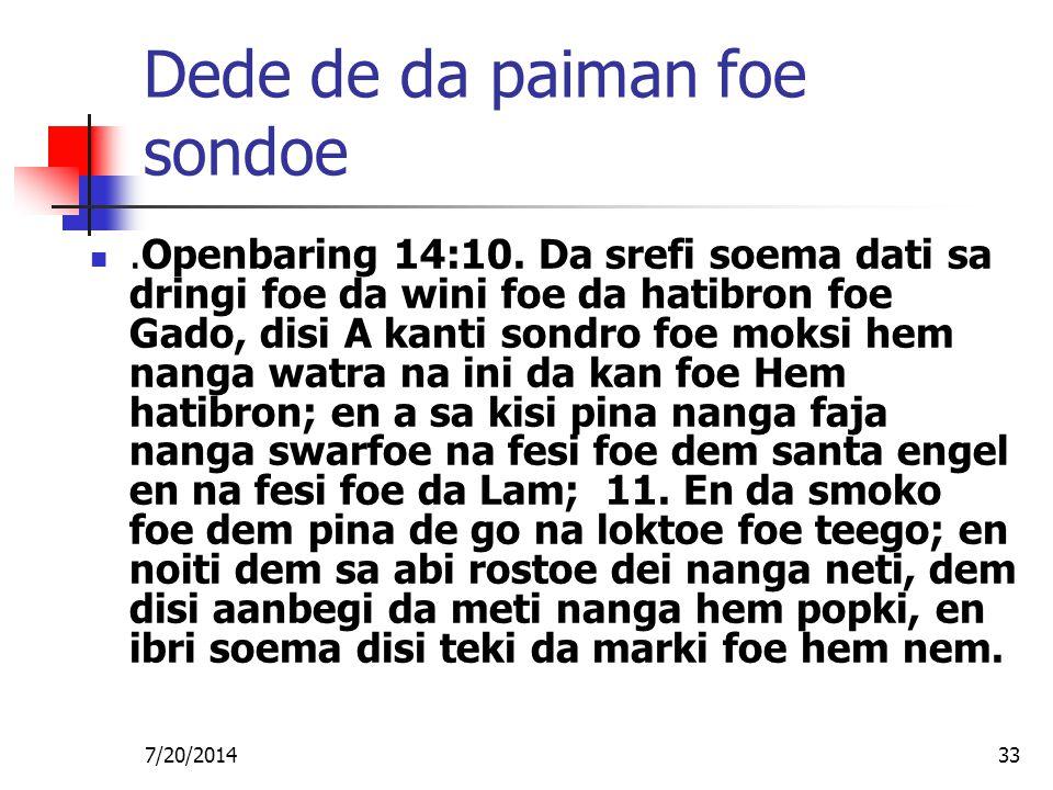 7/20/201433 Dede de da paiman foe sondoe.Openbaring 14:10. Da srefi soema dati sa dringi foe da wini foe da hatibron foe Gado, disi A kanti sondro foe