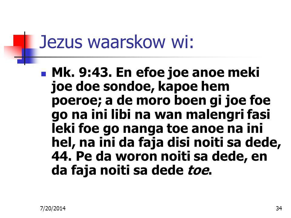 7/20/201434 Jezus waarskow wi: Mk. 9:43. En efoe joe anoe meki joe doe sondoe, kapoe hem poeroe; a de moro boen gi joe foe go na ini libi na wan malen