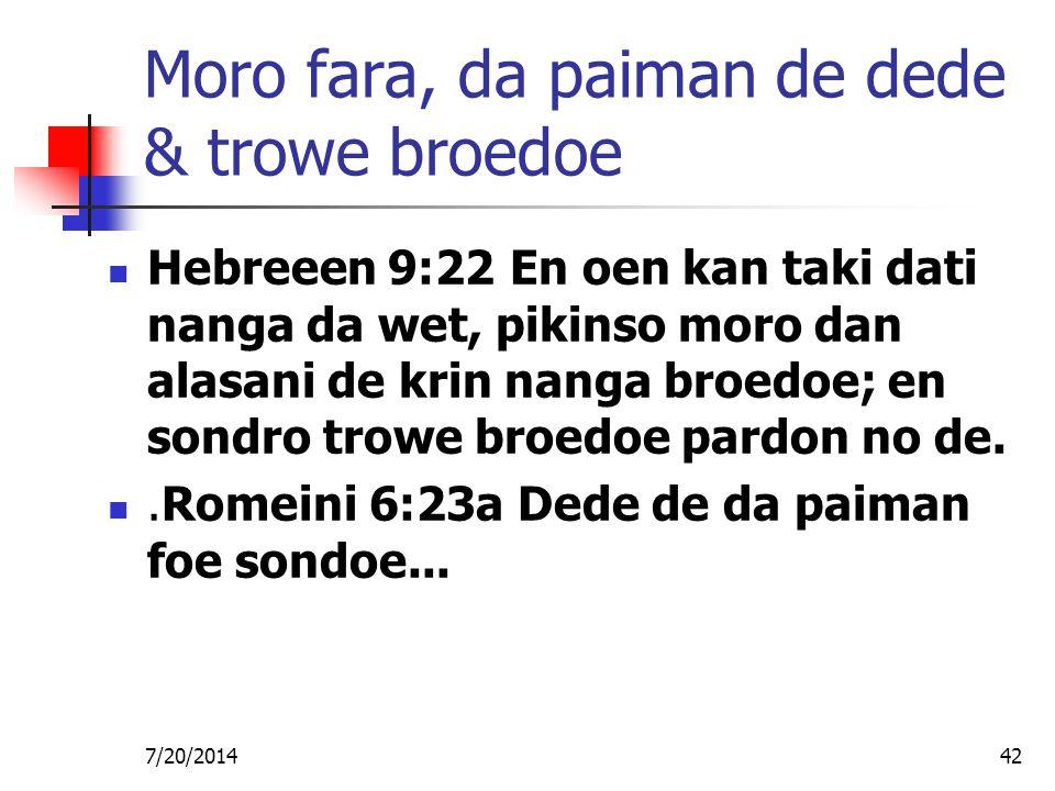 7/20/201442 Moro fara, da paiman de dede & trowe broedoe Hebreeen 9:22 En oen kan taki dati nanga da wet, pikinso moro dan alasani de krin nanga broed