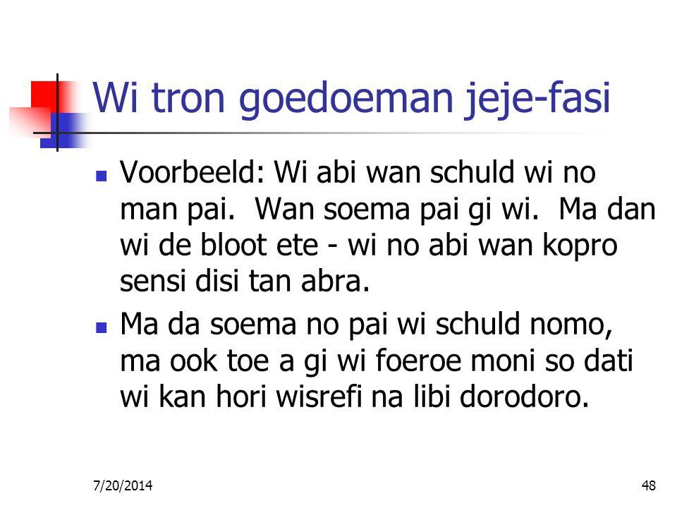 7/20/201448 Wi tron goedoeman jeje-fasi Voorbeeld: Wi abi wan schuld wi no man pai. Wan soema pai gi wi. Ma dan wi de bloot ete - wi no abi wan kopro