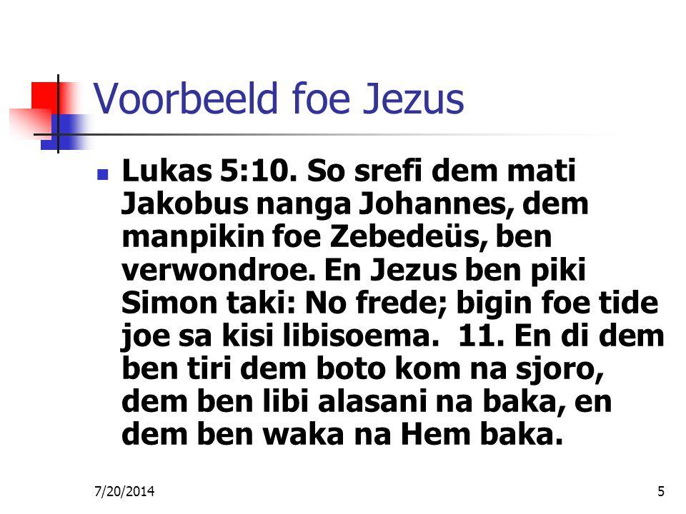7/20/20145 Voorbeeld foe Jezus Lukas 5:10. So srefi dem mati Jakobus nanga Johannes, dem manpikin foe Zebedeüs, ben verwondroe. En Jezus ben piki Simo