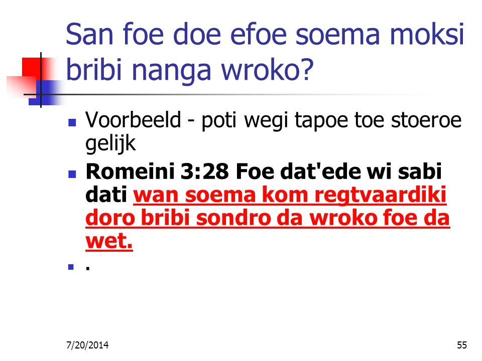 7/20/201455 San foe doe efoe soema moksi bribi nanga wroko? Voorbeeld - poti wegi tapoe toe stoeroe gelijk Romeini 3:28 Foe dat'ede wi sabi dati wan s