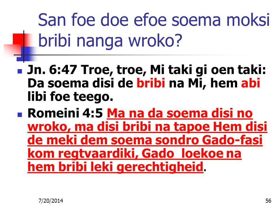 7/20/201456 San foe doe efoe soema moksi bribi nanga wroko? Jn. 6:47 Troe, troe, Mi taki gi oen taki: Da soema disi de bribi na Mi, hem abi libi foe t