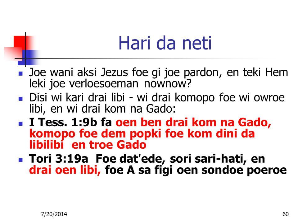 7/20/201460 Hari da neti Joe wani aksi Jezus foe gi joe pardon, en teki Hem leki joe verloesoeman nownow? Disi wi kari drai libi - wi drai komopo foe
