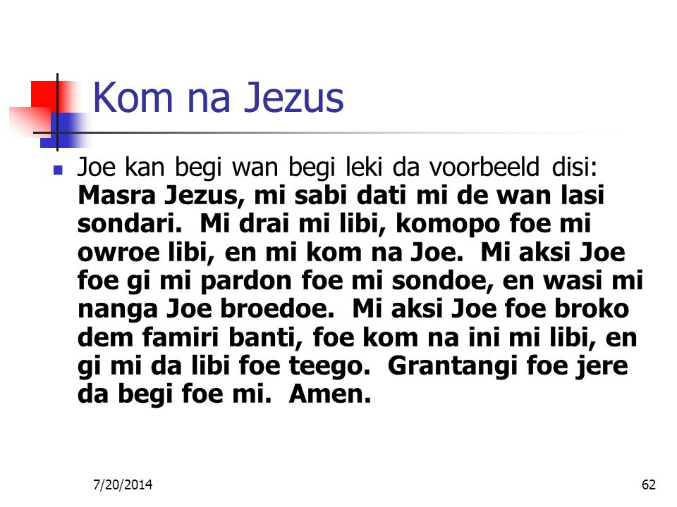 7/20/201462 Kom na Jezus Joe kan begi wan begi leki da voorbeeld disi: Masra Jezus, mi sabi dati mi de wan lasi sondari. Mi drai mi libi, komopo foe m