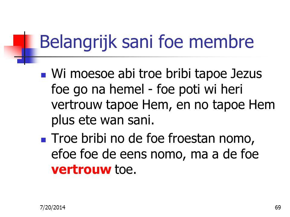 7/20/201469 Belangrijk sani foe membre Wi moesoe abi troe bribi tapoe Jezus foe go na hemel - foe poti wi heri vertrouw tapoe Hem, en no tapoe Hem plu