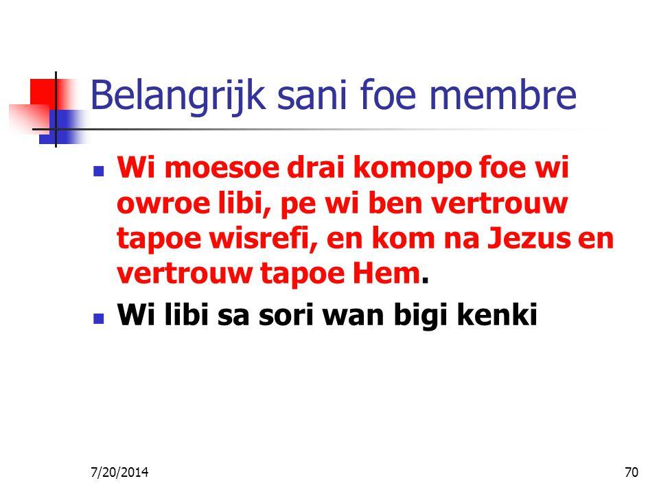 7/20/201470 Belangrijk sani foe membre Wi moesoe drai komopo foe wi owroe libi, pe wi ben vertrouw tapoe wisrefi, en kom na Jezus en vertrouw tapoe He