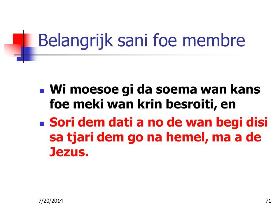 7/20/201471 Belangrijk sani foe membre Wi moesoe gi da soema wan kans foe meki wan krin besroiti, en Sori dem dati a no de wan begi disi sa tjari dem