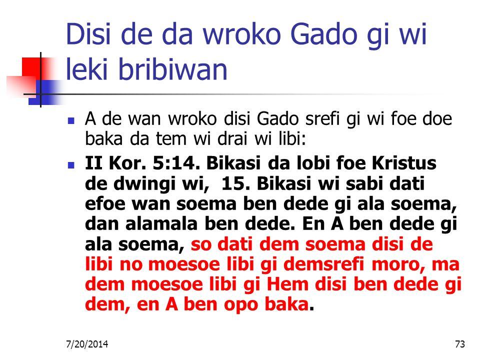 7/20/201473 Disi de da wroko Gado gi wi leki bribiwan A de wan wroko disi Gado srefi gi wi foe doe baka da tem wi drai wi libi: II Kor. 5:14. Bikasi d