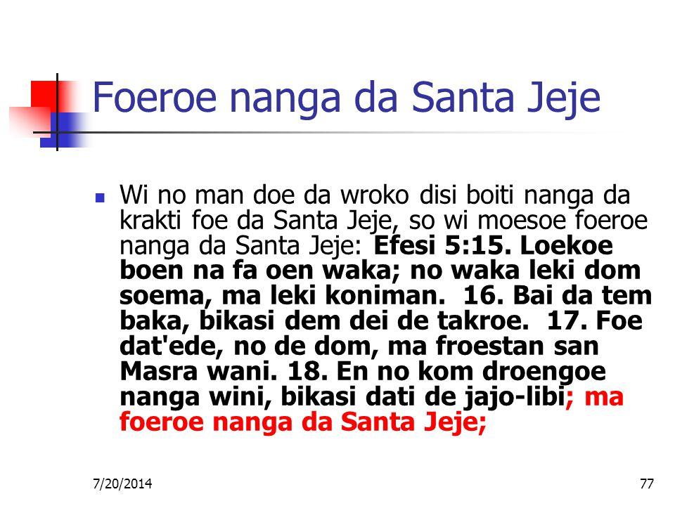 7/20/201477 Foeroe nanga da Santa Jeje Wi no man doe da wroko disi boiti nanga da krakti foe da Santa Jeje, so wi moesoe foeroe nanga da Santa Jeje: E