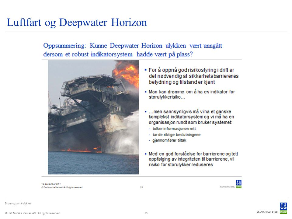 © Det Norske Veritas AS. All rights reserved. Store og små ulykker Luftfart og Deepwater Horizon 15