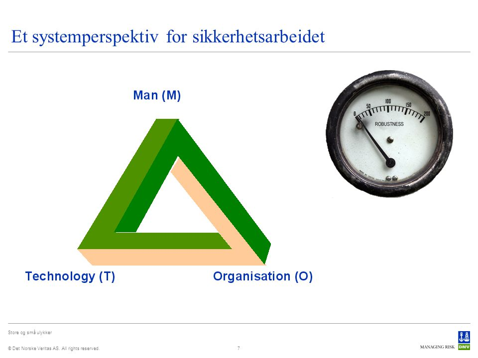 © Det Norske Veritas AS. All rights reserved. Store og små ulykker 7 Et systemperspektiv for sikkerhetsarbeidet