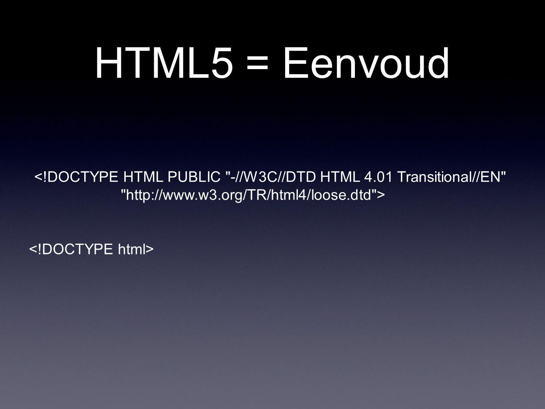 HTML5 = Eenvoud <!DOCTYPE HTML PUBLIC -//W3C//DTD HTML 4.01 Transitional//EN http://www.w3.org/TR/html4/loose.dtd >