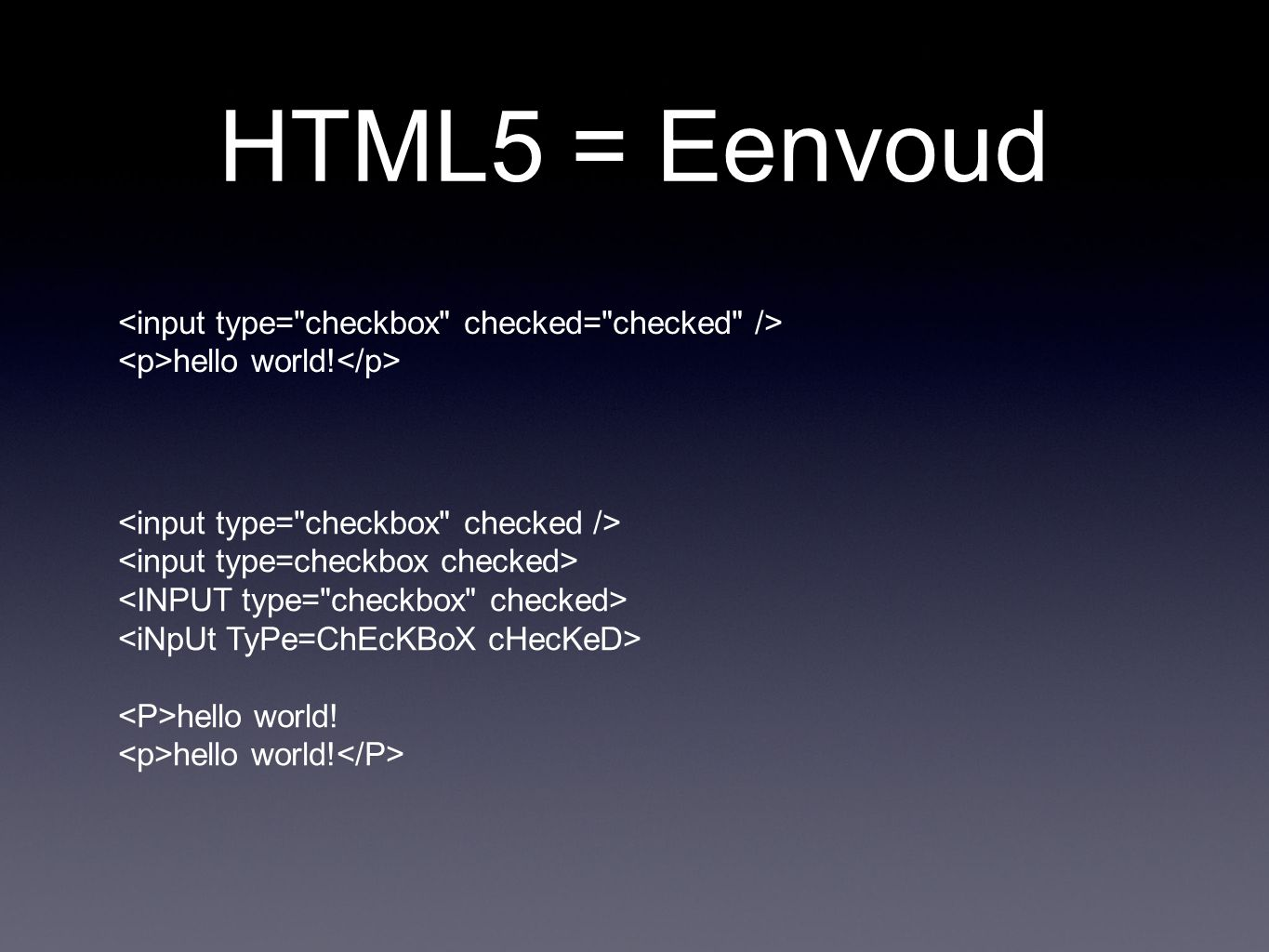 HTML5 = Eenvoud hello world! hello world!