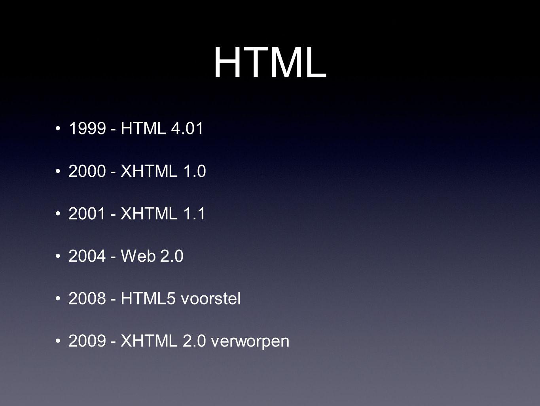 HTML 1999 - HTML 4.01 2000 - XHTML 1.0 2001 - XHTML 1.1 2004 - Web 2.0 2008 - HTML5 voorstel 2009 - XHTML 2.0 verworpen