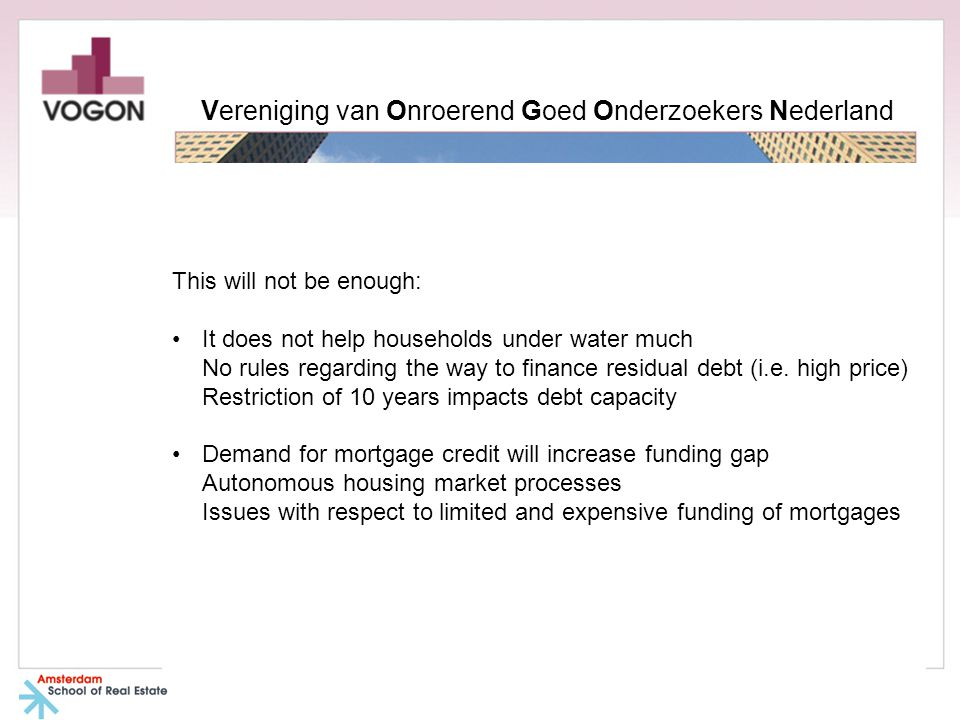 This will not be enough: It does not help households under water much No rules regarding the way to finance residual debt (i.e.