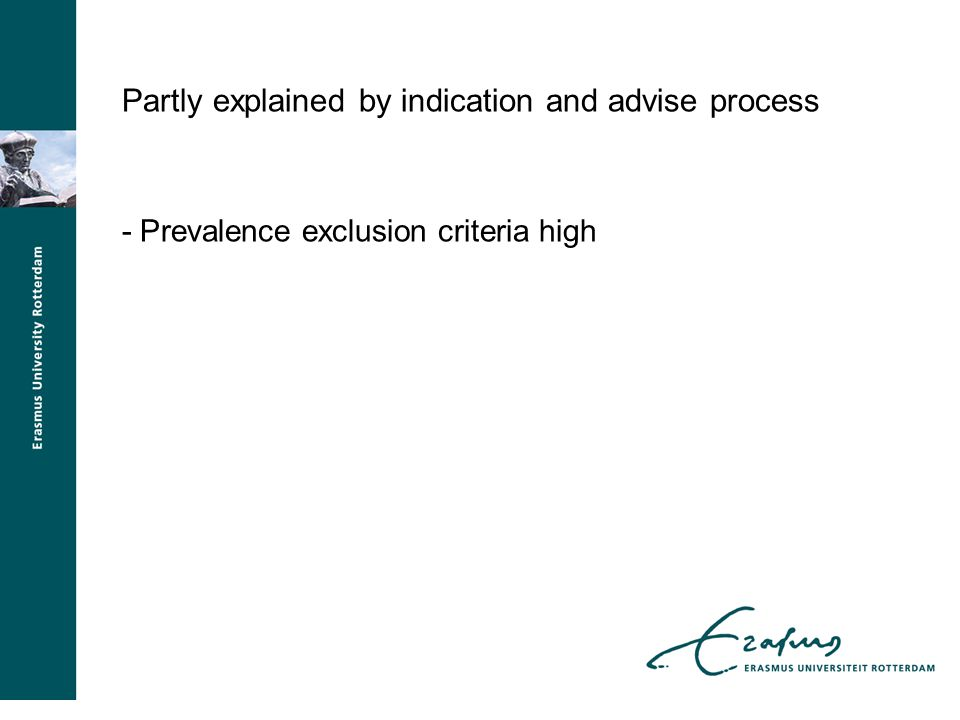 Partly explained by indication and advise process - Prevalence exclusion criteria high