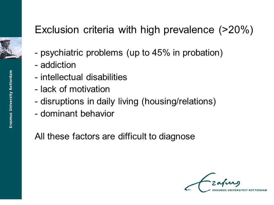 Exclusion criteria with high prevalence (>20%) - psychiatric problems (up to 45% in probation) - addiction - intellectual disabilities - lack of motiv