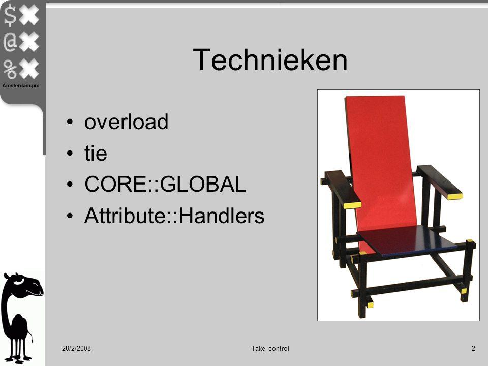 28/2/2008Take control2 Technieken overload tie CORE::GLOBAL Attribute::Handlers
