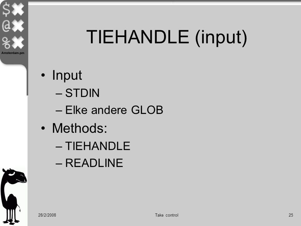 28/2/2008Take control25 TIEHANDLE (input) Input –STDIN –Elke andere GLOB Methods: –TIEHANDLE –READLINE