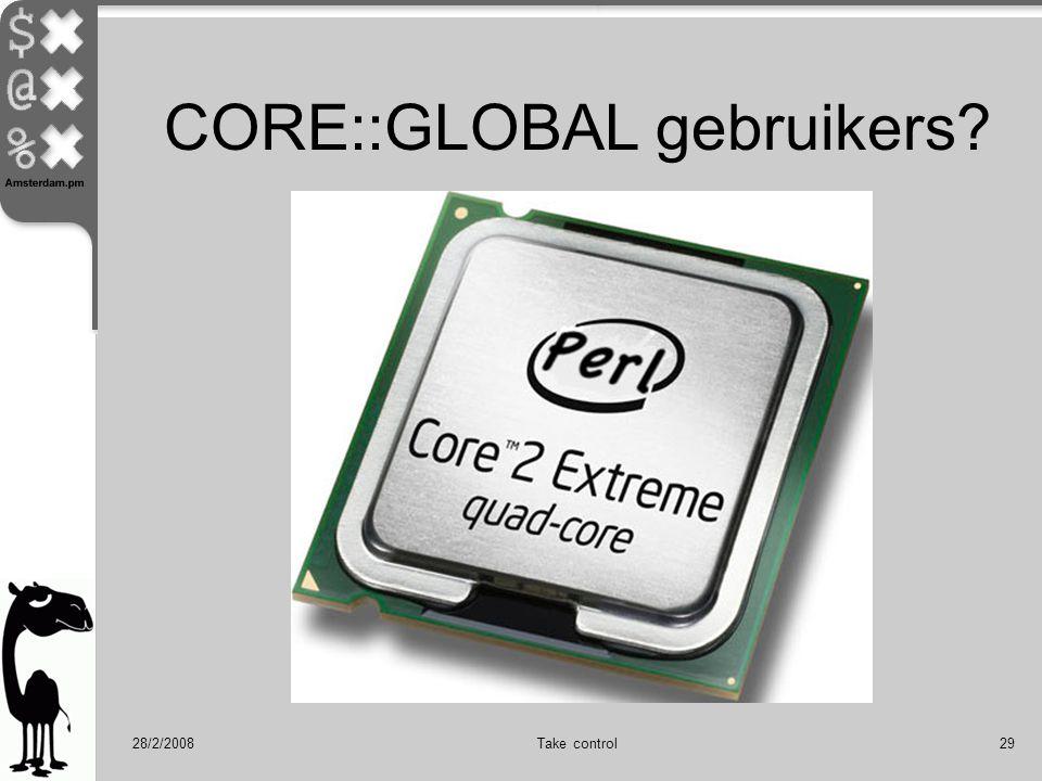 28/2/2008Take control29 CORE::GLOBAL gebruikers