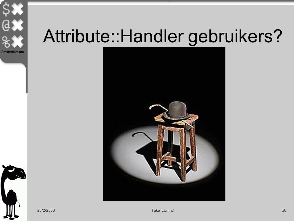 28/2/2008Take control38 Attribute::Handler gebruikers?