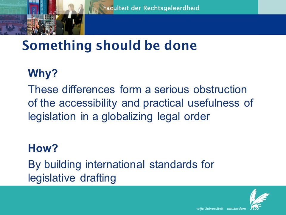 Faculteit der Rechtsgeleerdheid International standards for legislative drafting: the Test (I) Subject: … Test A: Is there a best way.