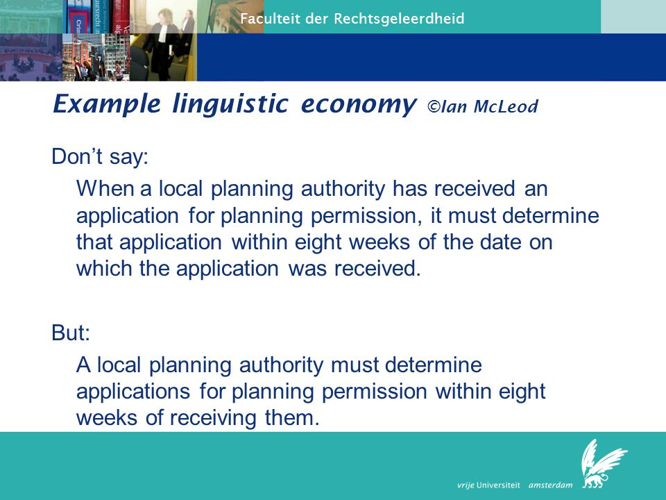 Faculteit der Rechtsgeleerdheid Example linguistic economy ©Ian McLeod Don't say: When a local planning authority has received an application for plan