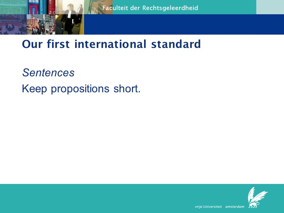 Faculteit der Rechtsgeleerdheid Our first international standard Sentences Keep propositions short.