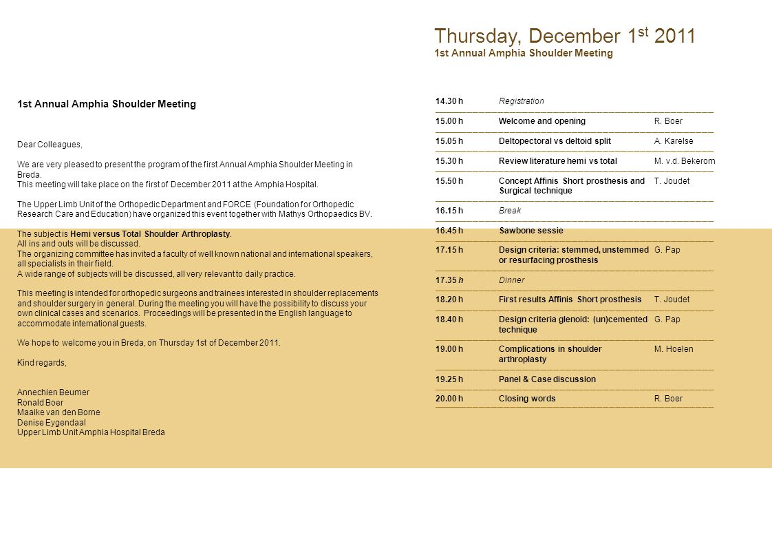 Thursday, December 1 st 2011 1st Annual Amphia Shoulder Meeting 14.30 hRegistration ___________________________________________________________________________________________ 15.00 hWelcome and opening R.