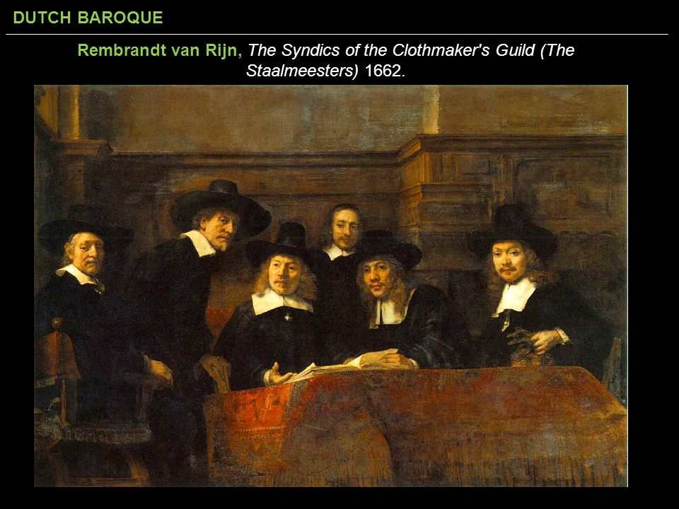DUTCH BAROQUE Rembrandt van Rijn, The Syndics of the Clothmaker's Guild (The Staalmeesters) 1662.