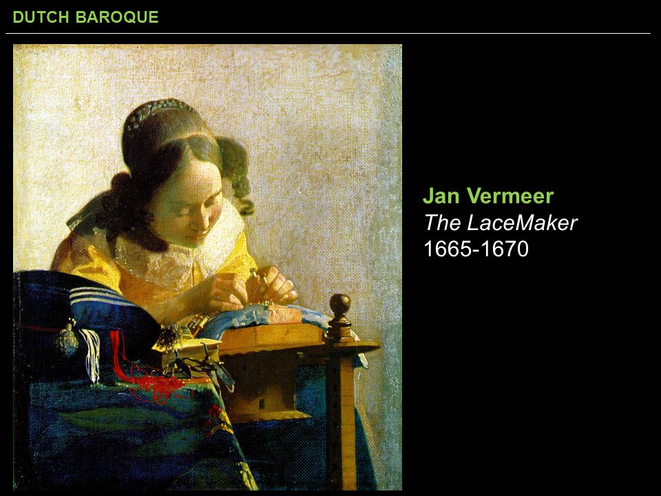 DUTCH BAROQUE Jan Vermeer The LaceMaker 1665-1670