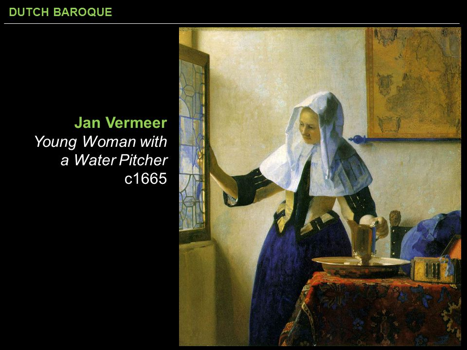 DUTCH BAROQUE Jan Vermeer Young Woman with a Water Pitcher c1665
