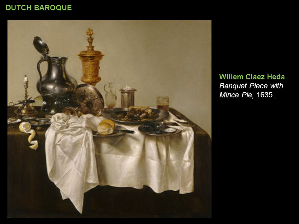 DUTCH BAROQUE Willem Claez Heda Banquet Piece with Mince Pie, 1635.