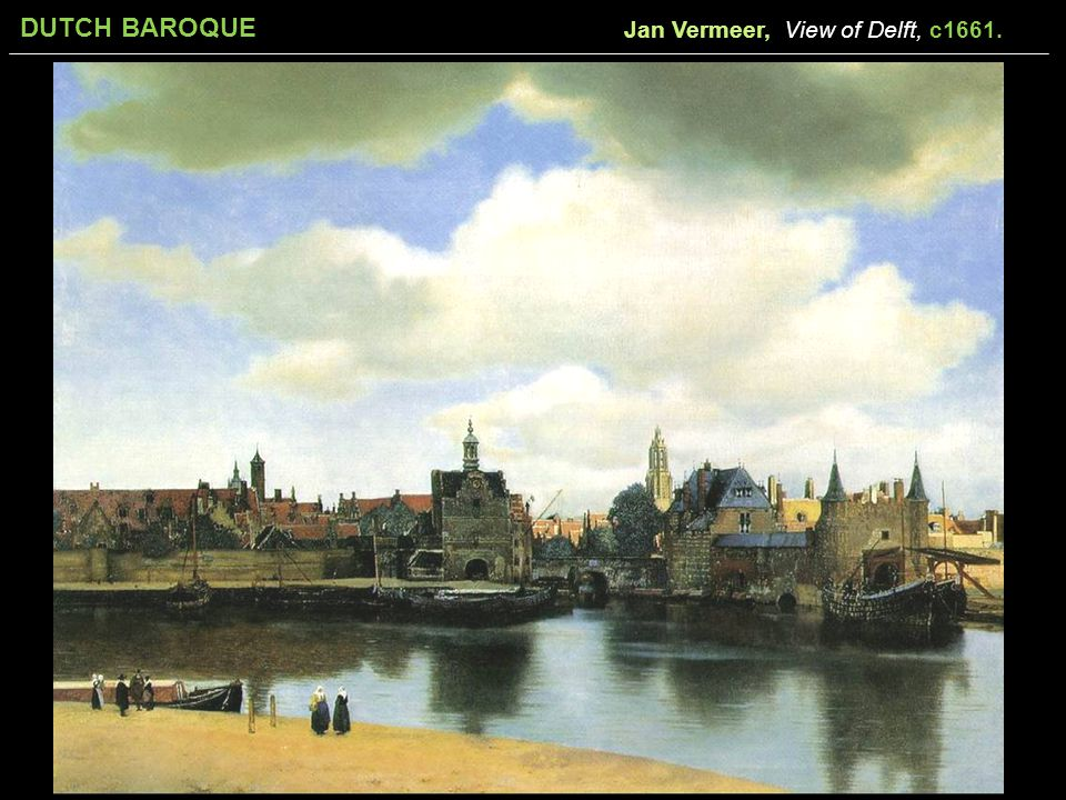 DUTCH BAROQUE Jan Vermeer, View of Delft, c1661.