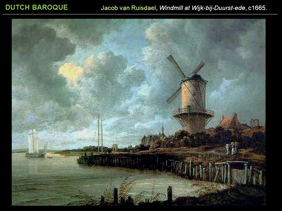 DUTCH BAROQUE Jacob van Ruisdael, Windmill at Wijk-bij-Duurst-ede, c1665.