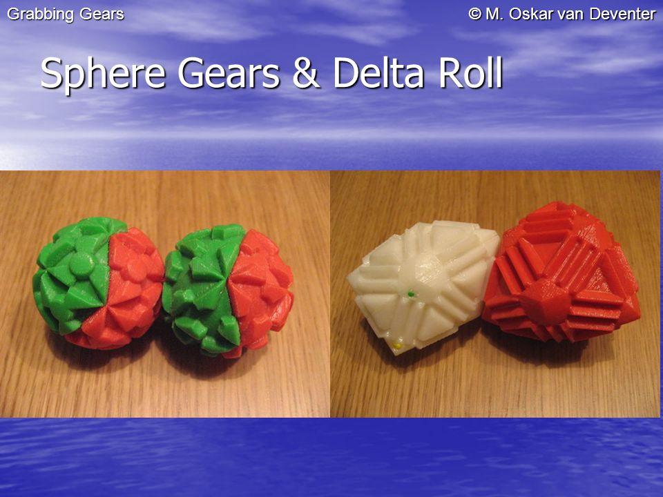 © M. Oskar van Deventer Sphere Gears & Delta Roll Grabbing Gears