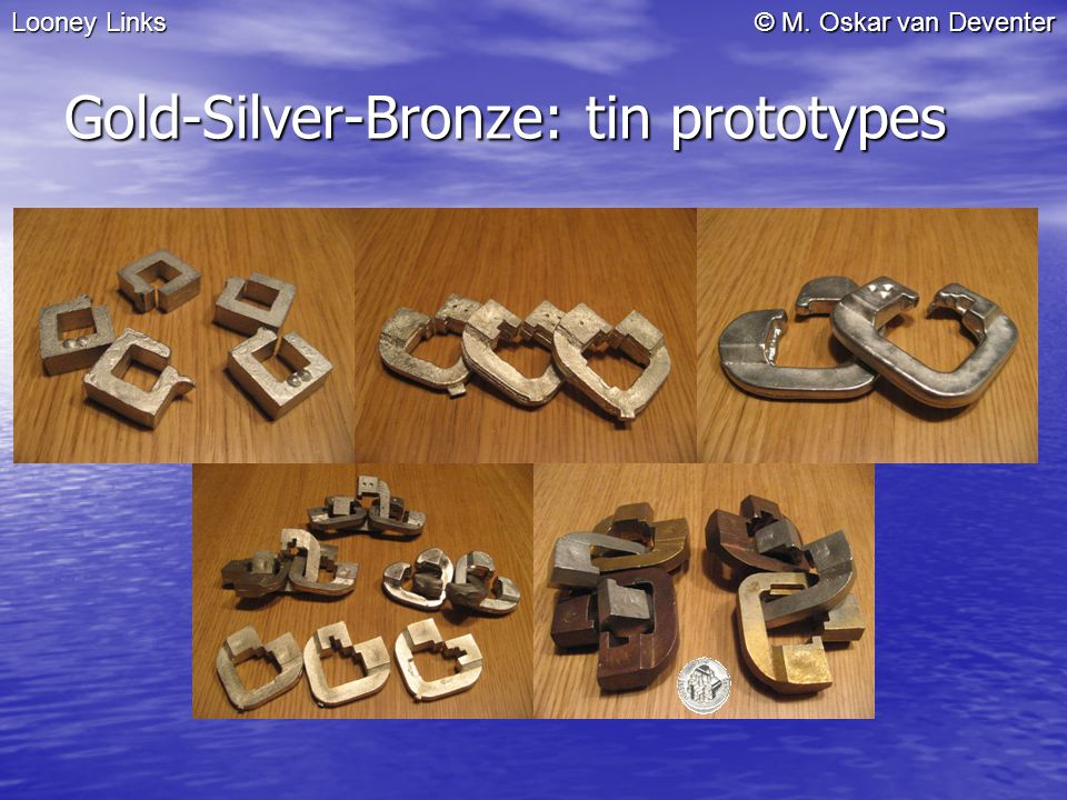 © M. Oskar van Deventer Gold-Silver-Bronze: tin prototypes Looney Links
