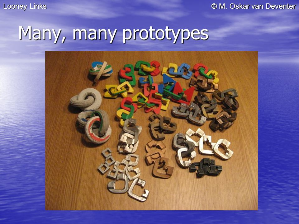 © M. Oskar van Deventer Many, many prototypes Looney Links