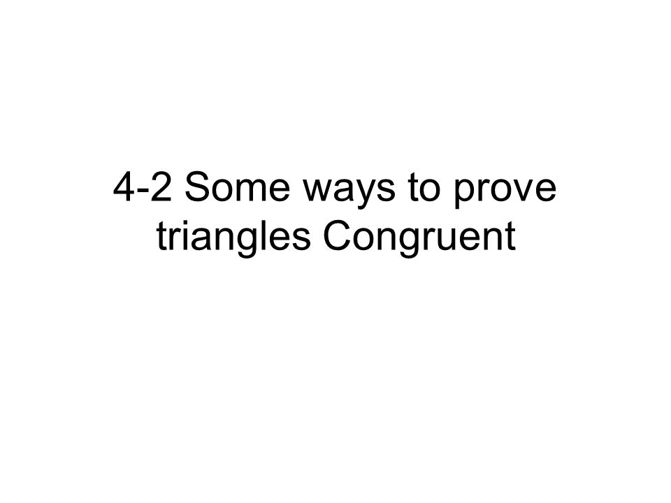 Proving Triangle congruent If two triangles are congruent, the six parts of one triangle are congruent to the six corresponding parts of the other triangle.