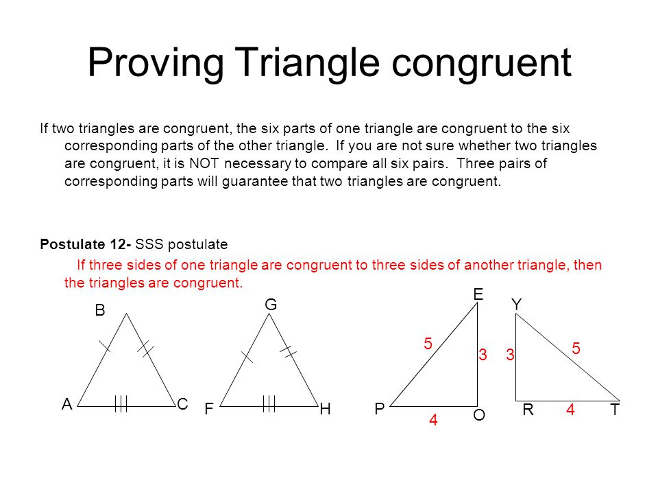 Proving Triangle congruent If two triangles are congruent, the six parts of one triangle are congruent to the six corresponding parts of the other tri
