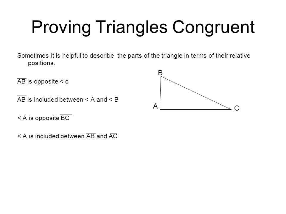 Proving Triangles Congruent Postulate 13 - SAS postulate If two sides and the included angle of one triangle are congruent to two sides and the included angle of another triangle, then the triangles are congruent.