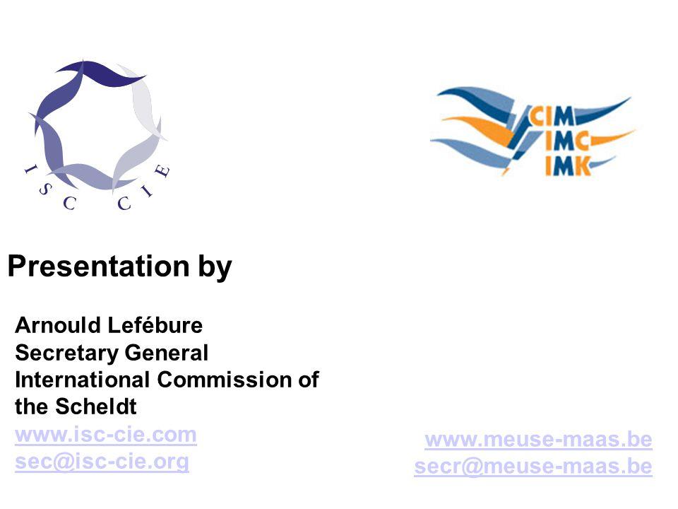 Arnould Lefébure Secretary General International Commission of the Scheldt www.isc-cie.com sec@isc-cie.org Presentation by www.meuse-maas.be secr@meus
